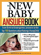 The new baby answer book : from birth to kindergarten, answers to the top 150 questions about raising a young child