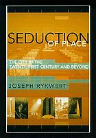 The seduction of place : the city in the twenty-first century