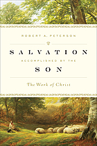 Salvation Accomplished by the Son : the Work of Christ.