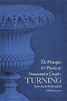 The principles and practice of ornamental or complex turning. With a new introd. by Robert Austin.
