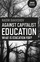 Against capitalist education : what is education for?