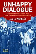 Unhappy dialogue : the Metropolitan Police and Black Londoners in post-war Britain