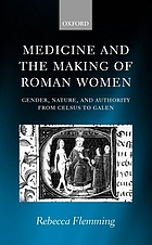 Medicine and the making of Roman women : gender, nature, and authority from Celsus to Galen