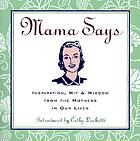 Mama says : inspiration, wit & wisdom from the mothers in our lives