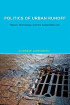 Politics of urban runoff : nature, technology, and the sustainable city