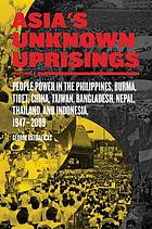 Asia's unknown uprisings. Volume 2, People power in the Philippines, Burma, Tibet, China, Taiwan, Bangladesh, Nepal, Thailand, and Indonesia, 1947-2009