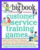 The big book of customer service training games : quick, fun activities for training customer service reps, salespeople, and anyone else who deals with customers