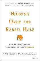 Hopping over the rabbit hole : how entrepreneurs turn failure into success