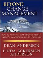 Beyond change management : how to achieve breakthrough results through conscious change leadership, second edition