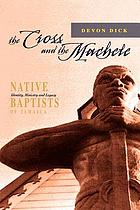 The cross and the machete : native Baptists of Jamaica : identity, ministry and legacy