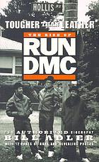 Tougher than leather : the rise of Run-DMC.