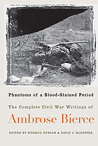 Phantoms of a blood-stained period : the complete Civil War writings of Ambrose Bierce