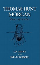 Thomas Hunt Morgan : pioneer of genetics