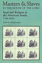 Masters & slaves in the house of the Lord : race and religion in the American South, 1740-1870