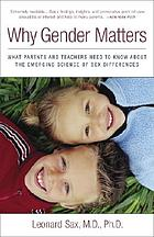 Why gender matters : what parents and teachers need to know about the emerging science of sex differences
