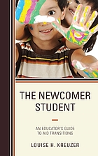 The newcomer student : an educator's guide to aid transitions
