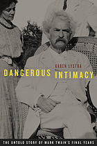 Dangerous intimacy : the untold story of Mark Twain's final years