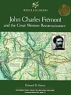 John Charles Frémont and the great Western reconnaissance