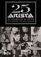 25 Arista : 25 years of #1 hits : Arista Records 25th anniversary celebration.