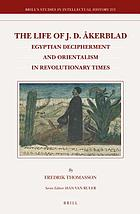 The life of J.D. Åkerblad : Egyptian decipherment and orientalism in revolutionary times