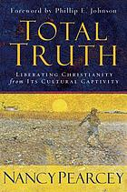 Total truth : liberating Christianity from its cultural captivity