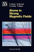Atoms in Strong Magnetic Fields : Quantum Mechanical Treatment and Applications in Astrophysics and Quantum Chaos
