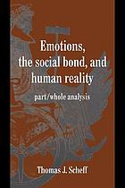 Emotions, the social bond, and human reality : part/whole analysis