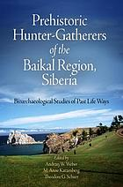 Prehistoric hunter-gatherers of the Baikal region, Siberia : bioarchaeological studies of past life ways