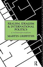 Realism, idealism, and international politics : a reinterpretation