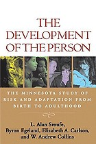 The development of the person : the Minnesota study of risk and adaptation from birth to adulthood