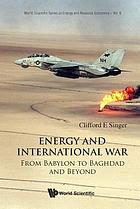Energy and international war : from Babylon to Baghdad and beyond