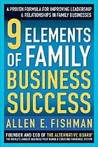 9 elements of family business success : a proven formula for improving leadership & relationships in family businesses