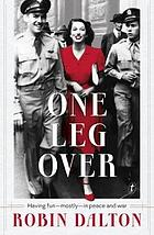 One leg over : having fun - mostly - in peace and war