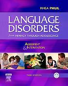Language disorders from infancy through adolescence : assessment & intervention
