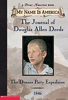My Name is America : The journal of Douglas Allen Deeds : the Donner Party expedition