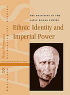 Ethnic identity and imperial power : the Batavians in the early Roman Empire