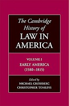 The Cambridge history of law in America. / volume I, Early America, 1580-1815