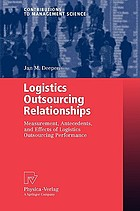 Logistics outsourcing relationships : measurements, antecedents, and effects of logistics outsourcing performance