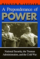 A preponderance of power : national security, the Truman administration, and the Cold War