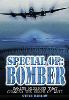 Special OP : bomber : daring missions that changed the shape of WWII