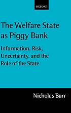The welfare state as piggy bank : information, risk, uncertainty, and the role of the state