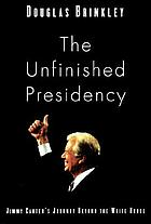 The unfinished presidency : Jimmy Carter's journey beyond the White House