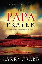 The Papa prayer : the prayer you've never prayed
