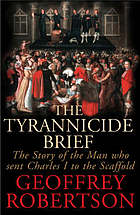 The tyrannicide brief : the story of the man who sent Charles I to the scaffold