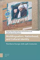 Multilingualism, Nationhood, and Cultural Identity : Northern Europe, 16th-19th Centuries.