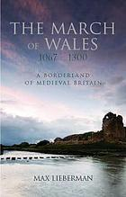 The March of Wales, 1067-1300 : a borderland of medieval Britain