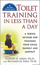 Toilet training in less than a day : a tested method for teaching your child quickly and happily!