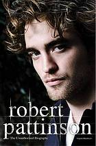 Robert Pattinson : the unauthorised biography
