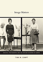 Image matters : archive, photography, and the african diaspora in Europe