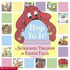 Hop to it! : a Scholastic Easter treasury.